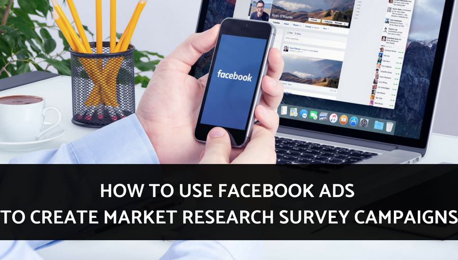 How -to- Use- Facebook- Ads- to- Create- Market- Research- Survey-Campaigns