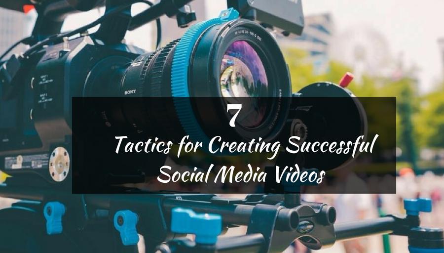 7-Tactics-for-Creating-Successful-Social-Media-Videos