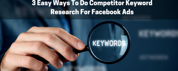 3-Easy-Ways-To-Do-Competitor-Keyword-Research-For-Facebook-Ads