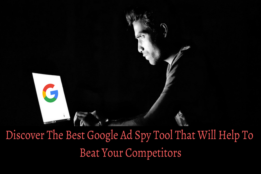 Discover-The-Best-Google-Ad-Spy-Tool-That-Will-Help-To-Beat-Your-Competitors