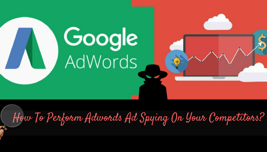 How-To-Perform-Adwords-Ad-Spying-On-Your-Competitors?