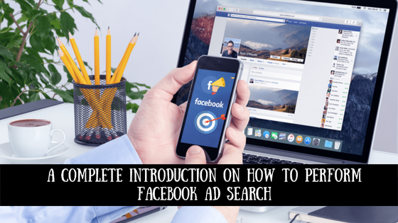 A Complete Introduction On How To Perform Facebook Ad Search