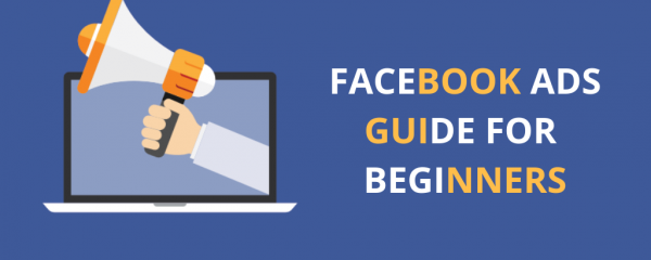 Facebook- Ads- Guide- For- Beginners- 2019: How- To- Rock- Your- First -Campaign