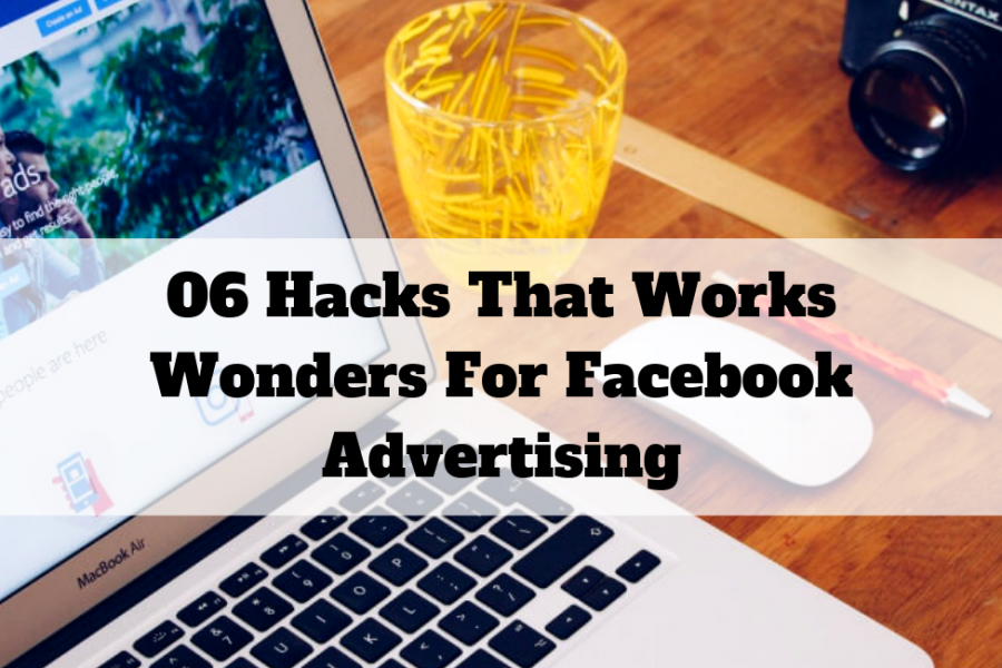 06-Hacks-That-Works-Wonders -For-Facebook-Advertising