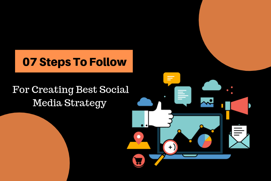 07-Must-Have-Steps-You-Should-Follow-Regarding-Creation-Of Best-Social-Media-Strategy