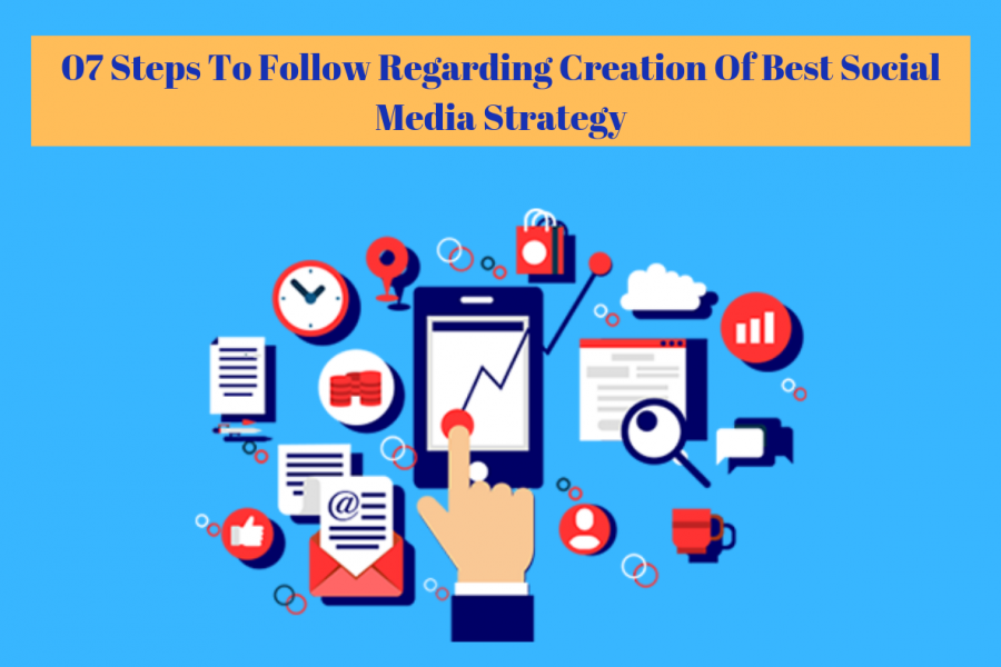 07-Must-Have-Steps -You-Should-Follow-Regarding-Creation-Of-Best-Social-Media-Strategy