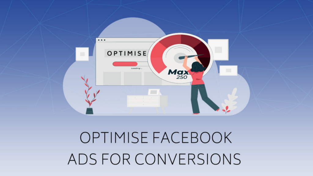 OPTIMISE FACEBOOK ADS FOR CONVERSION
