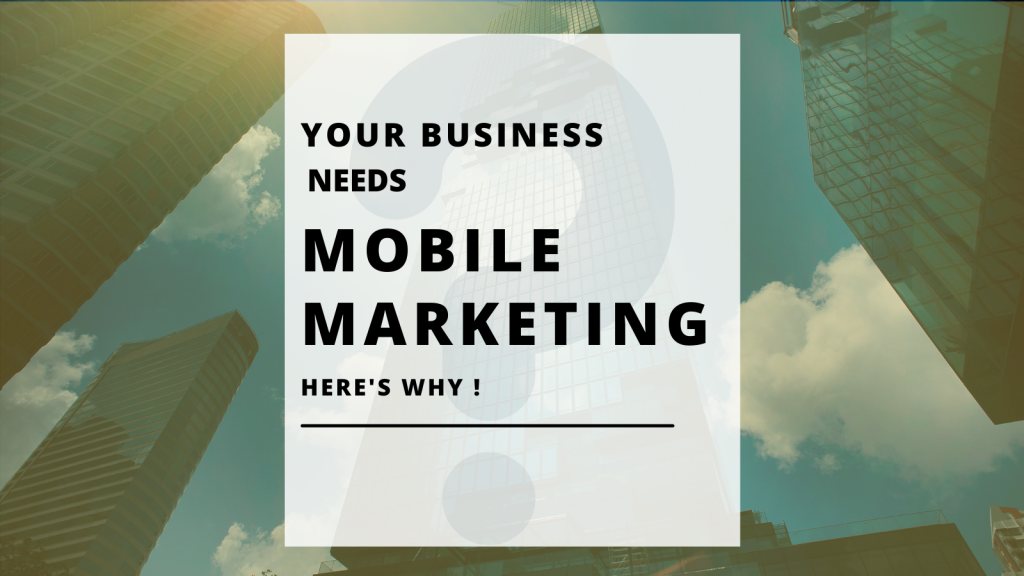 WHY YOUR BUSINESS NEED MOBILE MARKETING