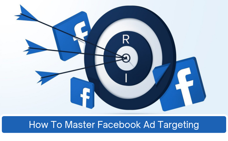 how-to-master-facebook-ad-targeting