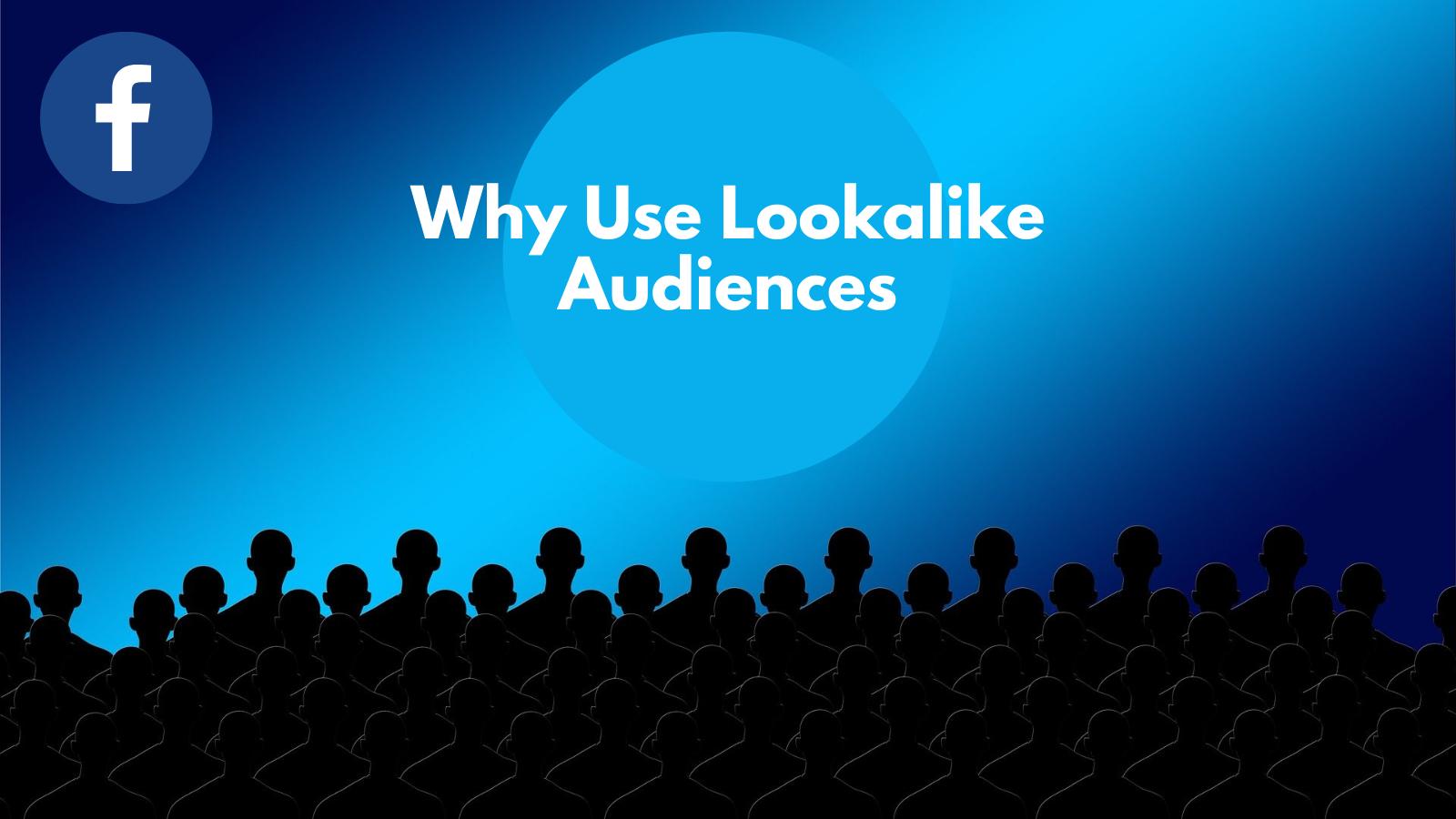 why-use-lookalike-audiences